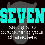 Seven Secrets for Deepening your Characters